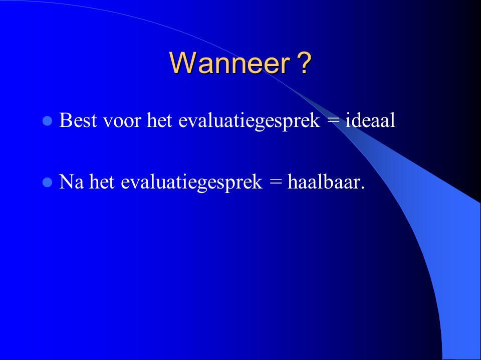 Wanneer Best voor het evaluatiegesprek = ideaal Na het evaluatiegesprek = haalbaar.