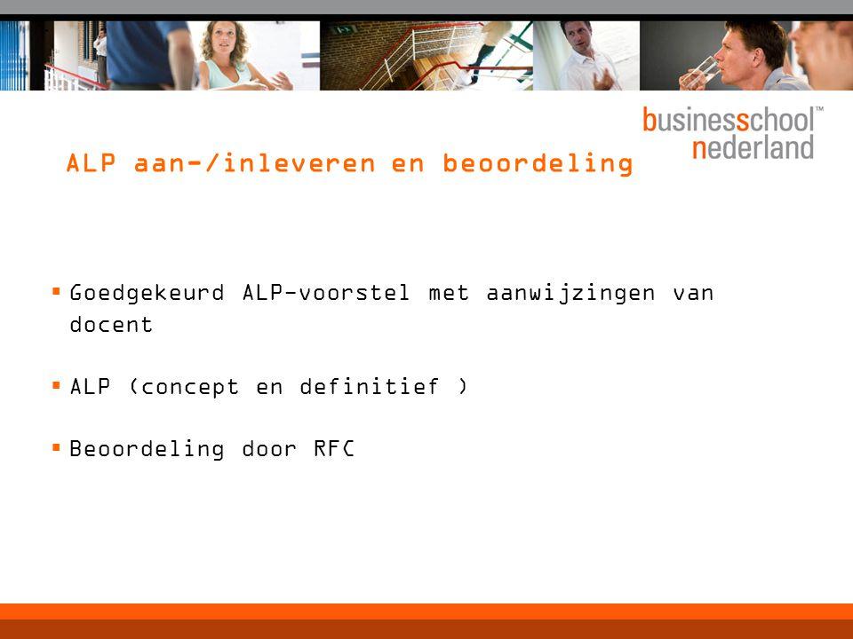 ALP aan-/inleveren en beoordeling  Goedgekeurd ALP-voorstel met aanwijzingen van docent  ALP (concept en definitief )  Beoordeling door RFC
