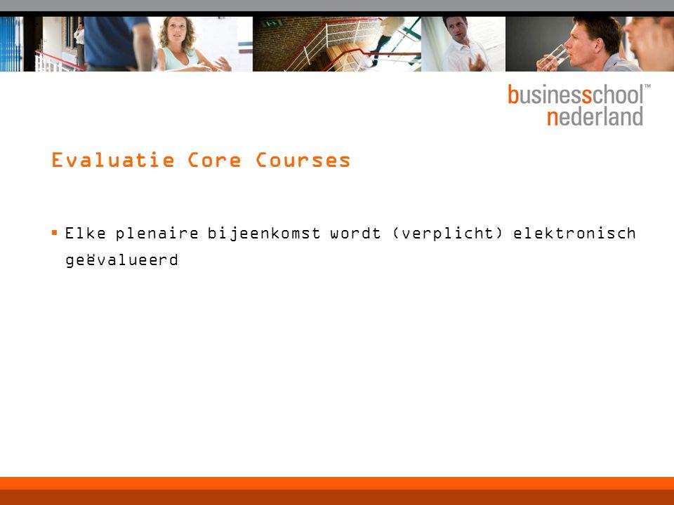 Evaluatie Core Courses  Elke plenaire bijeenkomst wordt (verplicht) elektronisch geëvalueerd