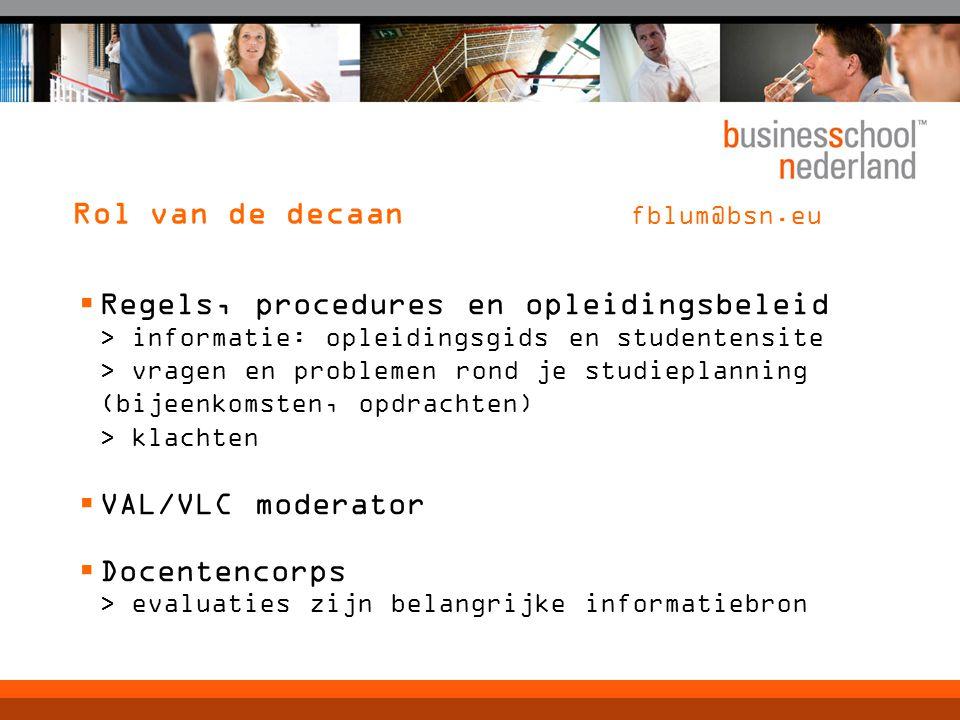 Rol van de decaan fblum@bsn.eu  Regels, procedures en opleidingsbeleid > informatie: opleidingsgids en studentensite > vragen en problemen rond je st