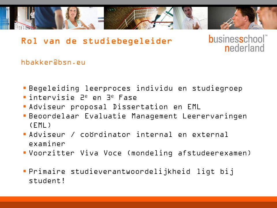 Rol van de studiebegeleider hbakker@bsn.eu  Begeleiding leerproces individu en studiegroep  intervisie 2 e en 3 e Fase  Adviseur proposal Dissertat