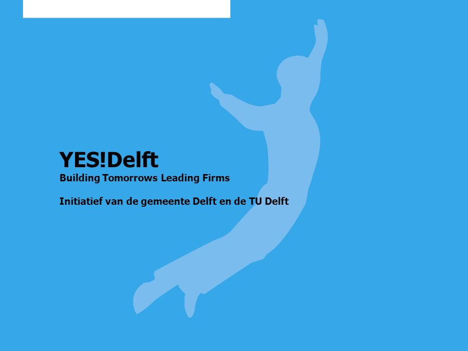 YES!Delft Building Tomorrows Leading Firms Initiatief van de gemeente Delft en de TU Delft