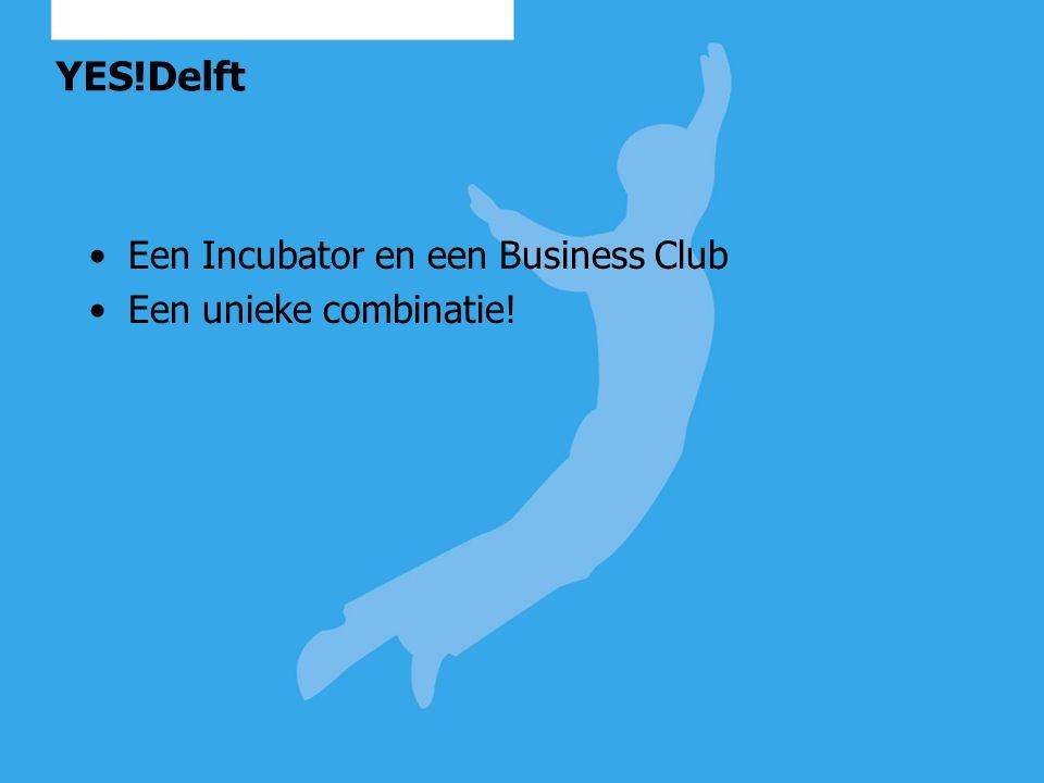 YES!Delft Business Club Dé club voor Technostarters Studenten Wetenschappelijk personeel Alumni Bedrijfsleven Overheid