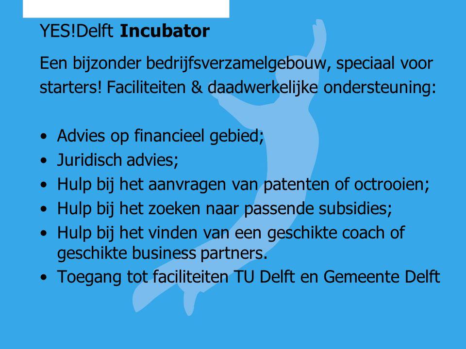 YES!Delft Incubator Een bijzonder bedrijfsverzamelgebouw, speciaal voor starters! Faciliteiten & daadwerkelijke ondersteuning: Advies op financieel ge