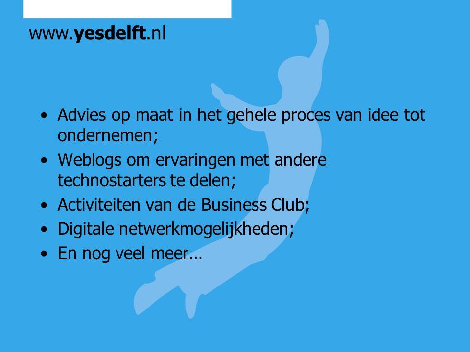 www.yesdelft.nl Advies op maat in het gehele proces van idee tot ondernemen; Weblogs om ervaringen met andere technostarters te delen; Activiteiten va