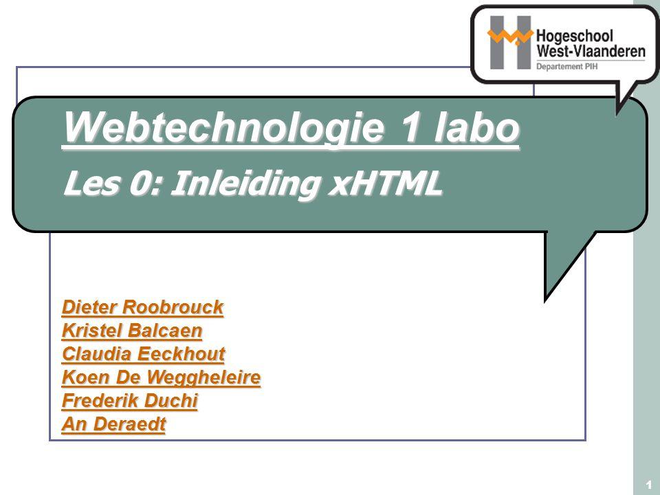 Webtechnologie 1 labo Dieter Roobrouck Kristel Balcaen Claudia Eeckhout Koen De Weggheleire Frederik Duchi An Deraedt 1 Les 0: Inleiding xHTML
