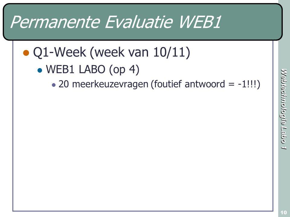Webtechnologie Labo 1 10 Permanente Evaluatie WEB1 Q1-Week (week van 10/11) WEB1 LABO (op 4) 20 meerkeuzevragen (foutief antwoord = -1!!!)
