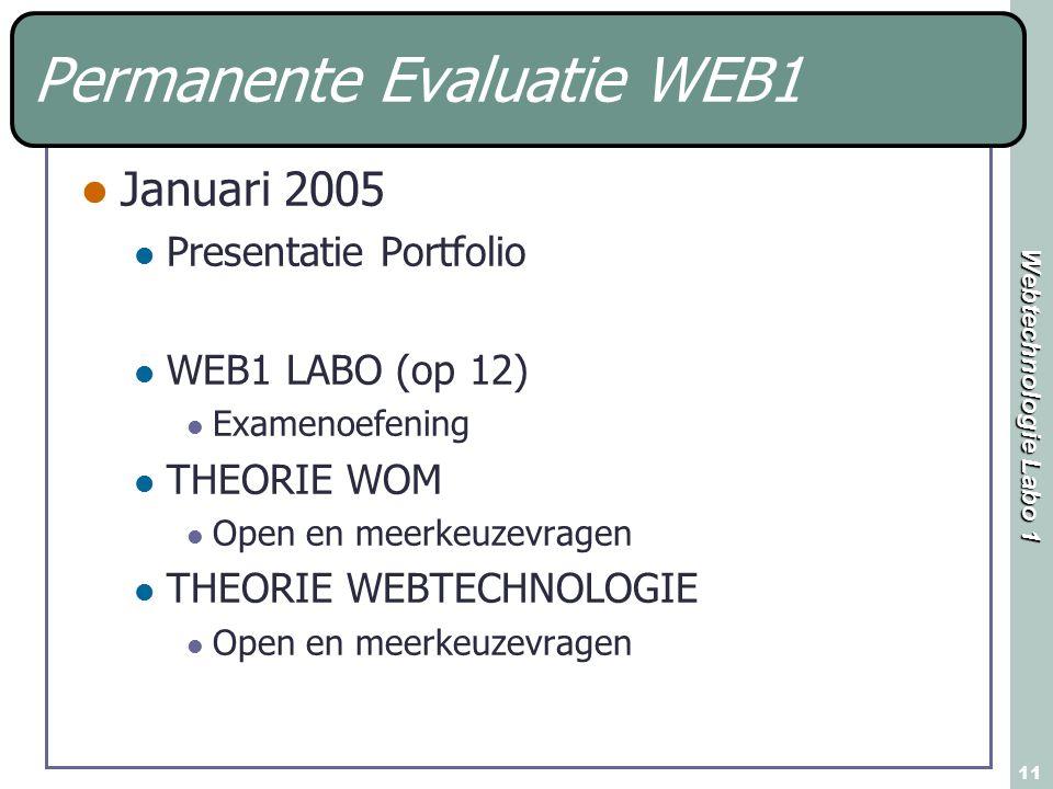 Webtechnologie Labo 1 11 Permanente Evaluatie WEB1 Januari 2005 Presentatie Portfolio WEB1 LABO (op 12) Examenoefening THEORIE WOM Open en meerkeuzevragen THEORIE WEBTECHNOLOGIE Open en meerkeuzevragen