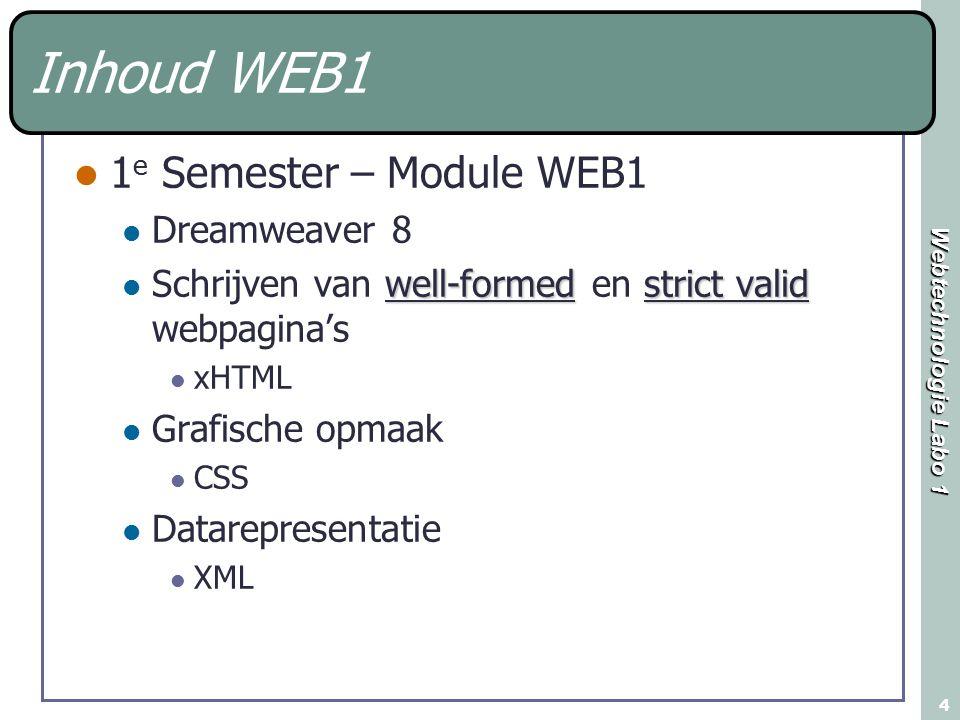 Webtechnologie Labo 1 4 Inhoud WEB1 1 e Semester – Module WEB1 Dreamweaver 8 well-formedstrict valid Schrijven van well-formed en strict valid webpagina's xHTML Grafische opmaak CSS Datarepresentatie XML