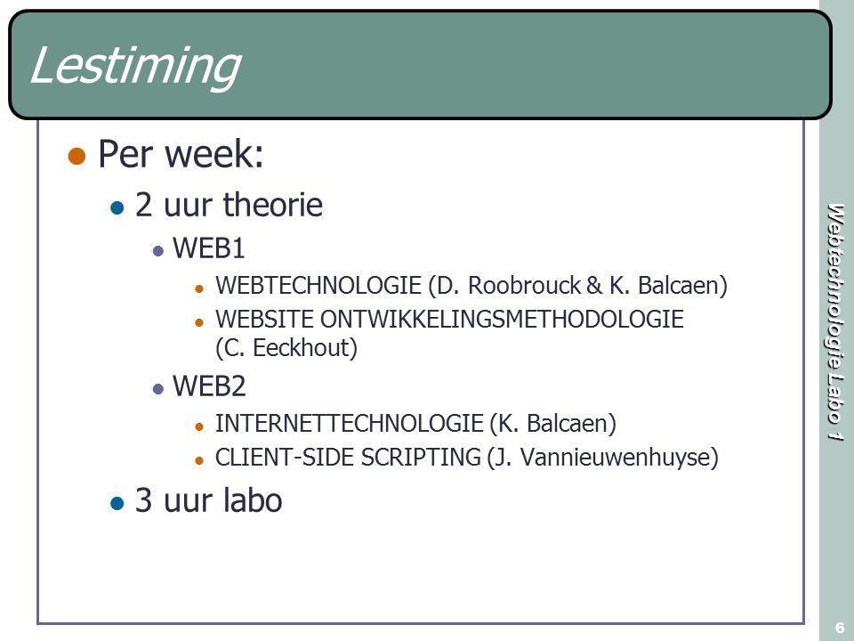 Webtechnologie Labo 1 6 Lestiming Per week: 2 uur theorie WEB1 WEBTECHNOLOGIE (D. Roobrouck & K. Balcaen) WEBSITE ONTWIKKELINGSMETHODOLOGIE (C. Eeckho