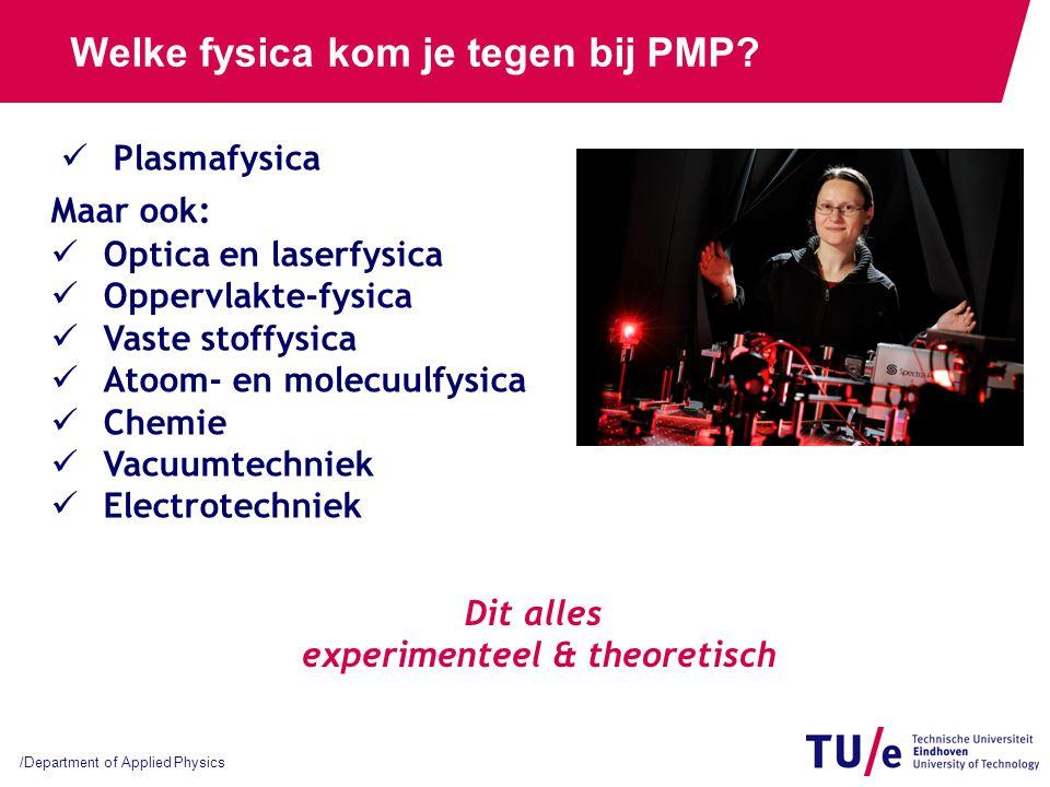 /Department of Applied Physics Welke fysica kom je tegen bij PMP? Plasmafysica Maar ook: Optica en laserfysica Oppervlakte-fysica Vaste stoffysica Ato