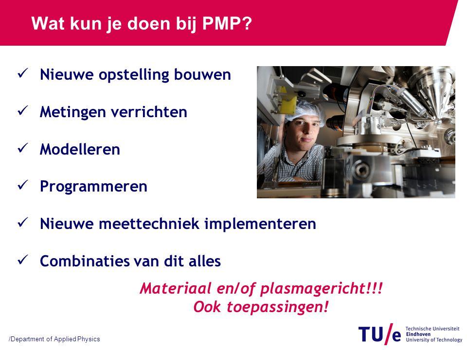 /Department of Applied Physics Wat kun je doen bij PMP? Nieuwe opstelling bouwen Metingen verrichten Modelleren Programmeren Nieuwe meettechniek imple