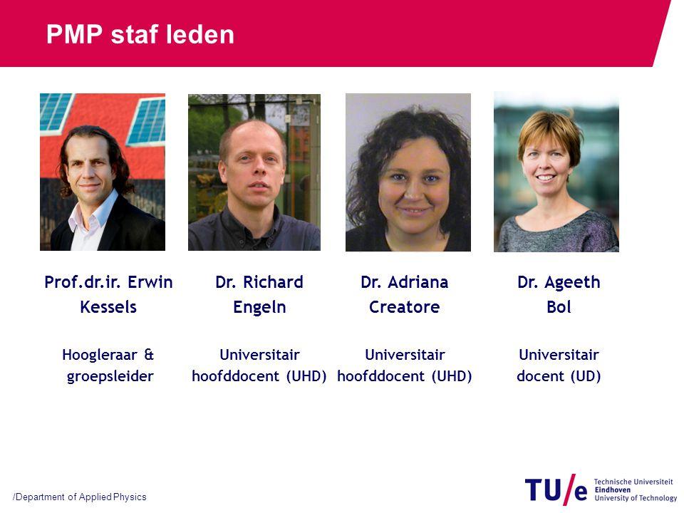 /Department of Applied Physics PMP staf leden Prof.dr.ir. Erwin Kessels Hoogleraar & groepsleider Dr. Richard Engeln Universitair hoofddocent (UHD) Dr