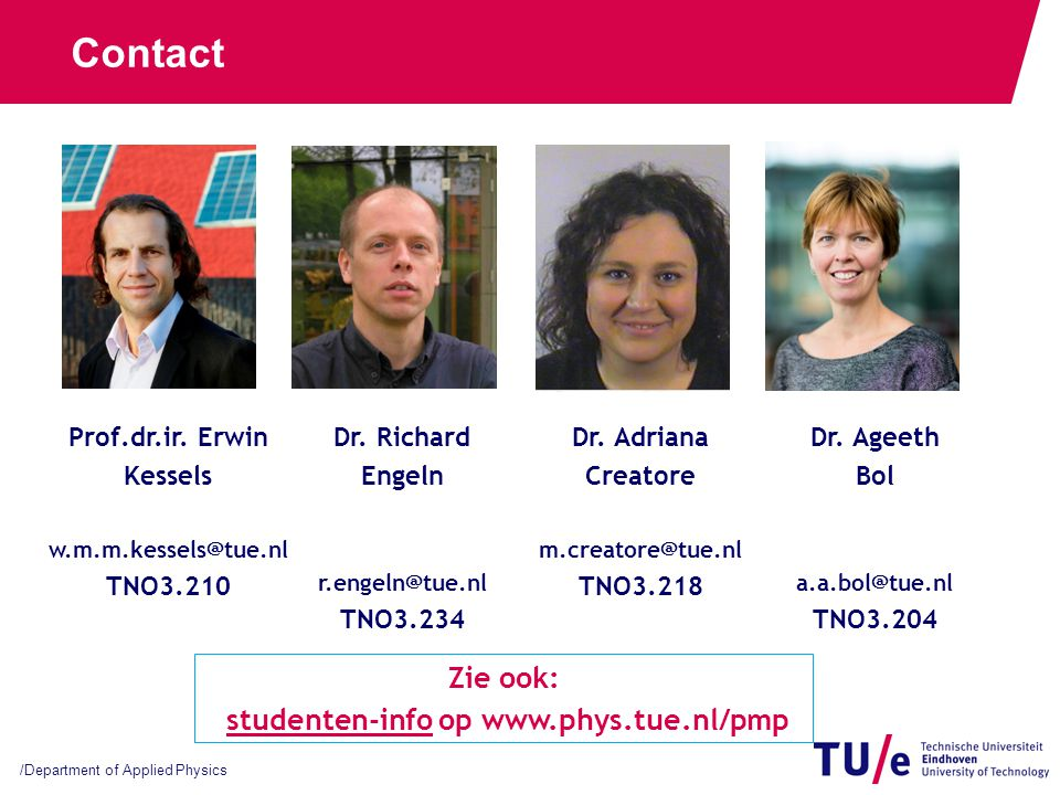 /Department of Applied Physics Contact Prof.dr.ir. Erwin Kessels w.m.m.kessels@tue.nl TNO3.210 Dr. Richard Engeln r.engeln@tue.nl TNO3.234 Dr. Adriana