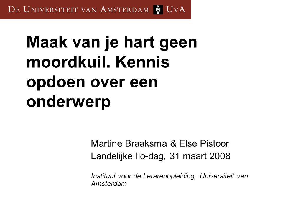 Maak van je hart geen moordkuil. Kennis opdoen over een onderwerp Martine Braaksma & Else Pistoor Landelijke lio-dag, 31 maart 2008 Instituut voor de