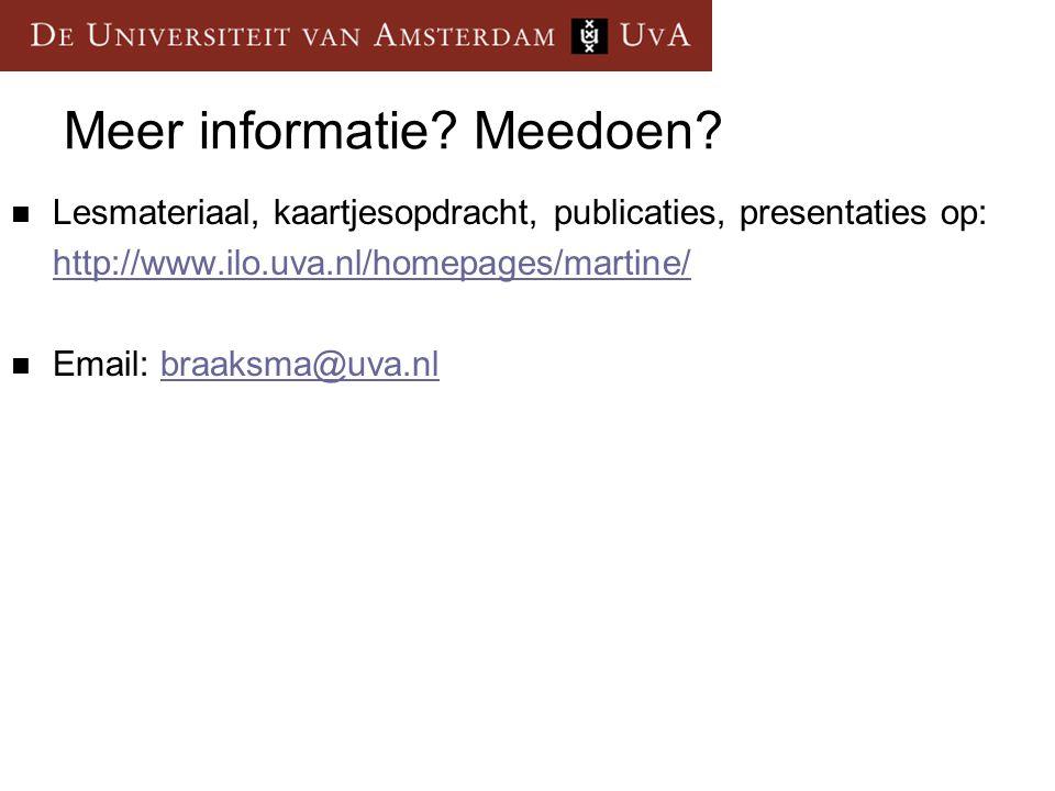 Meer informatie? Meedoen? Lesmateriaal, kaartjesopdracht, publicaties, presentaties op: http://www.ilo.uva.nl/homepages/martine/ Email: braaksma@uva.n
