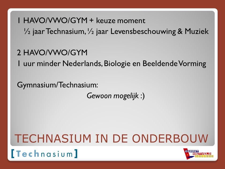 TECHNASIUM IN DE ONDERBOUW 1 HAVO/VWO/GYM + keuze moment ½ jaar Technasium, ½ jaar Levensbeschouwing & Muziek 2 HAVO/VWO/GYM 1 uur minder Nederlands,