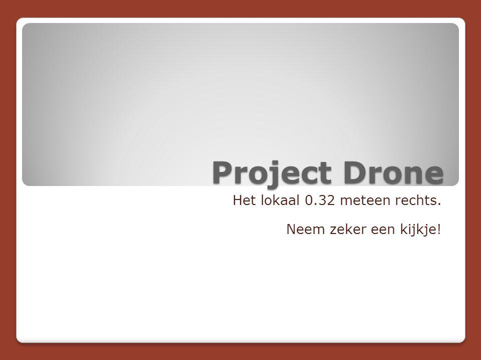 Project Drone Het lokaal 0.32 meteen rechts. Neem zeker een kijkje!