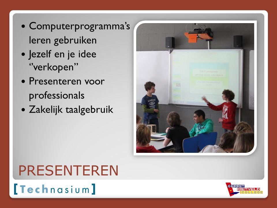 PRESENTEREN Computerprogramma's leren gebruiken Jezelf en je idee ''verkopen'' Presenteren voor professionals Zakelijk taalgebruik