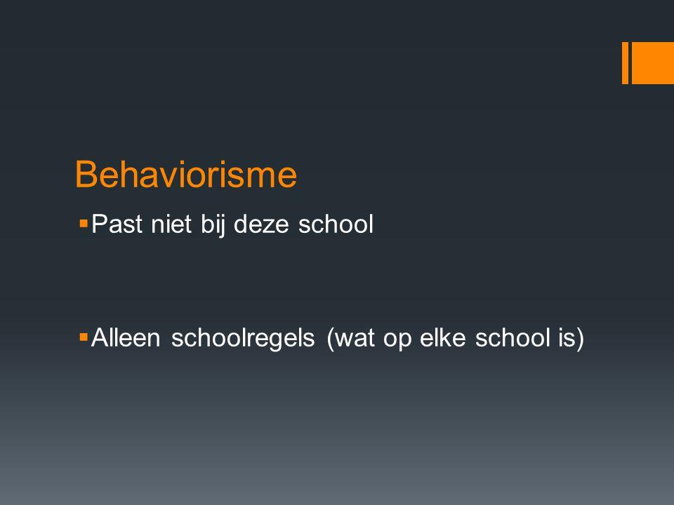 Behaviorisme  Past niet bij deze school  Alleen schoolregels (wat op elke school is)