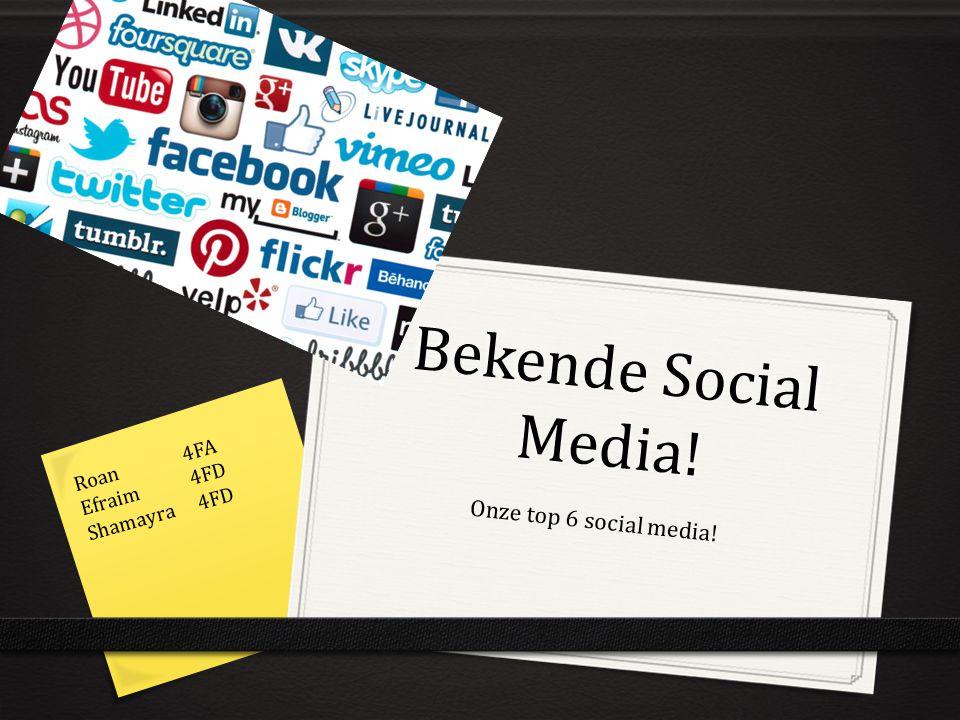 Bekende Social Media! Onze top 6 social media! Roan 4FA Efraim 4FD Shamayra 4FD