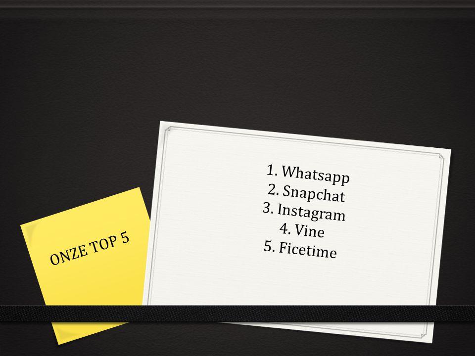 1. Whatsapp 2. Snapchat 3. Instagram 4. Vine 5. Ficetime ONZE TOP 5