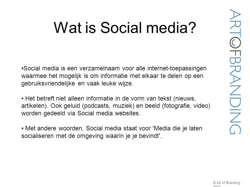 Wat is Social media? © Art of Branding 2012 Social media is een verzamelnaam voor alle internet-toepassingen waarmee het mogelijk is om informatie met