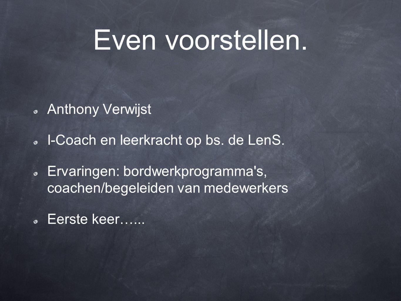 Even voorstellen. Anthony Verwijst I-Coach en leerkracht op bs.