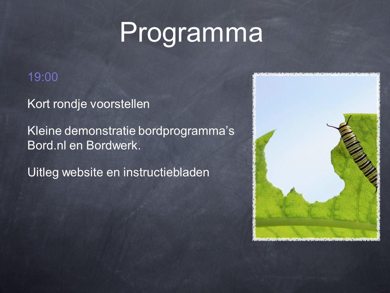 Programma 19:30 Zelf aan de slag met het programma Bord.nl of Bordwerk.nl (vrije keuze) Materiaal: instructie/opdrachtenboekje video instructies op de website computer/digibord.