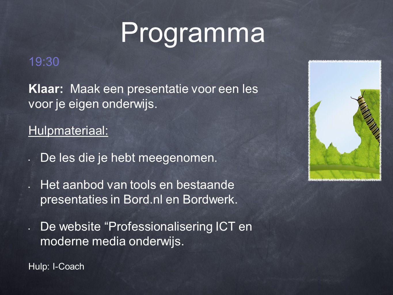Programma 19:30 Klaar: Maak een presentatie voor een les voor je eigen onderwijs.