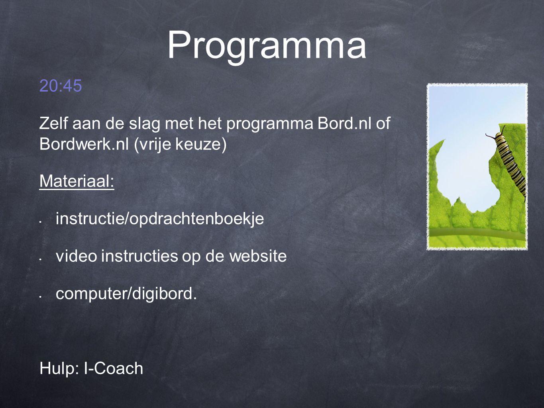 Programma 20:45 Zelf aan de slag met het programma Bord.nl of Bordwerk.nl (vrije keuze) Materiaal: instructie/opdrachtenboekje video instructies op de website computer/digibord.