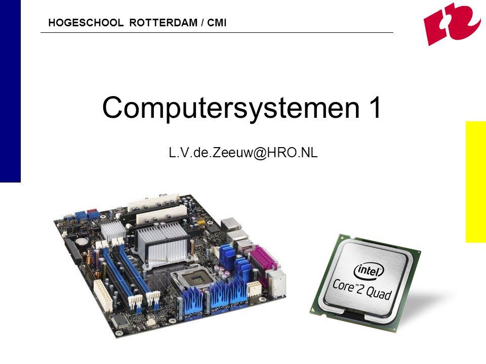 HOGESCHOOL ROTTERDAM / CMI Computersystemen 1 L.V.de.Zeeuw@HRO.NL