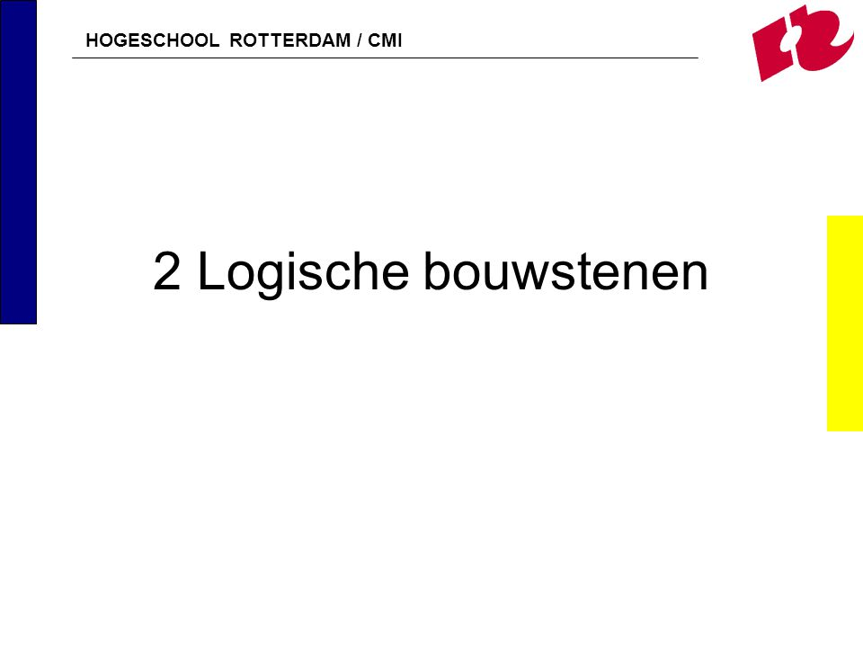 HOGESCHOOL ROTTERDAM / CMI 2 Logische bouwstenen
