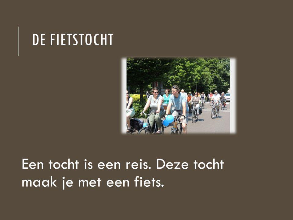 DE FIETSTOCHT Een tocht is een reis. Deze tocht maak je met een fiets.