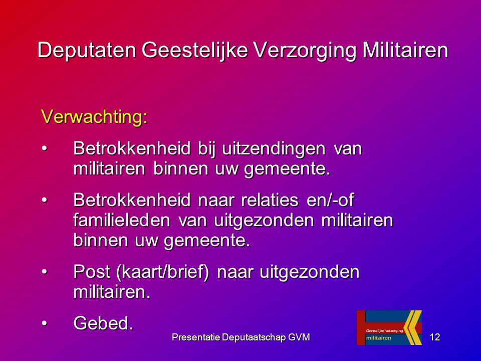 Presentatie Deputaatschap GVM12 Verwachting: Betrokkenheid bij uitzendingen van militairen binnen uw gemeente.Betrokkenheid bij uitzendingen van milit