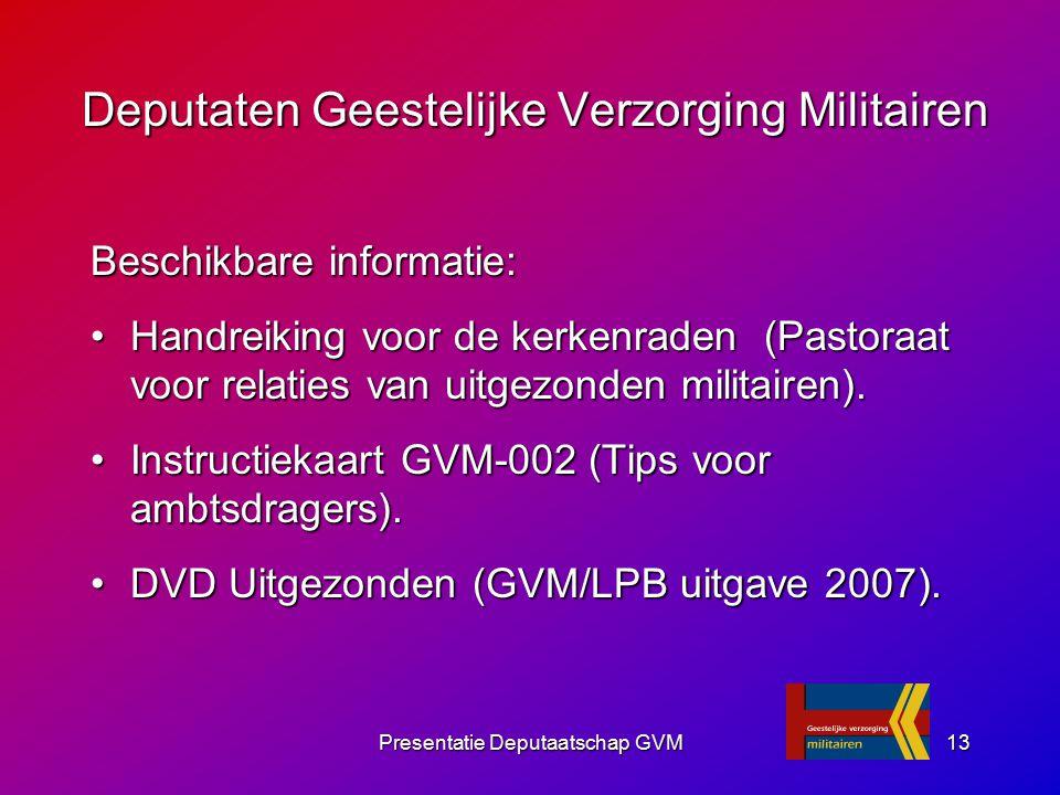 Presentatie Deputaatschap GVM13 Beschikbare informatie: Handreiking voor de kerkenraden (Pastoraat voor relaties van uitgezonden militairen).Handreiki