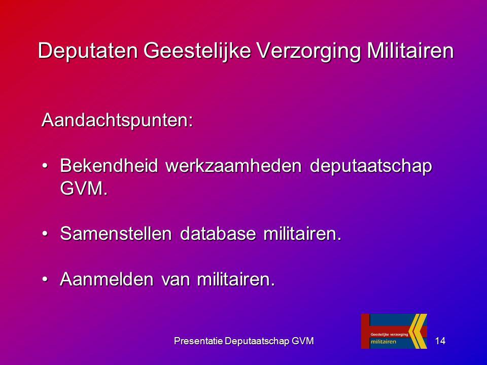 Presentatie Deputaatschap GVM14 Aandachtspunten: Bekendheid werkzaamheden deputaatschap GVM.Bekendheid werkzaamheden deputaatschap GVM. Samenstellen d
