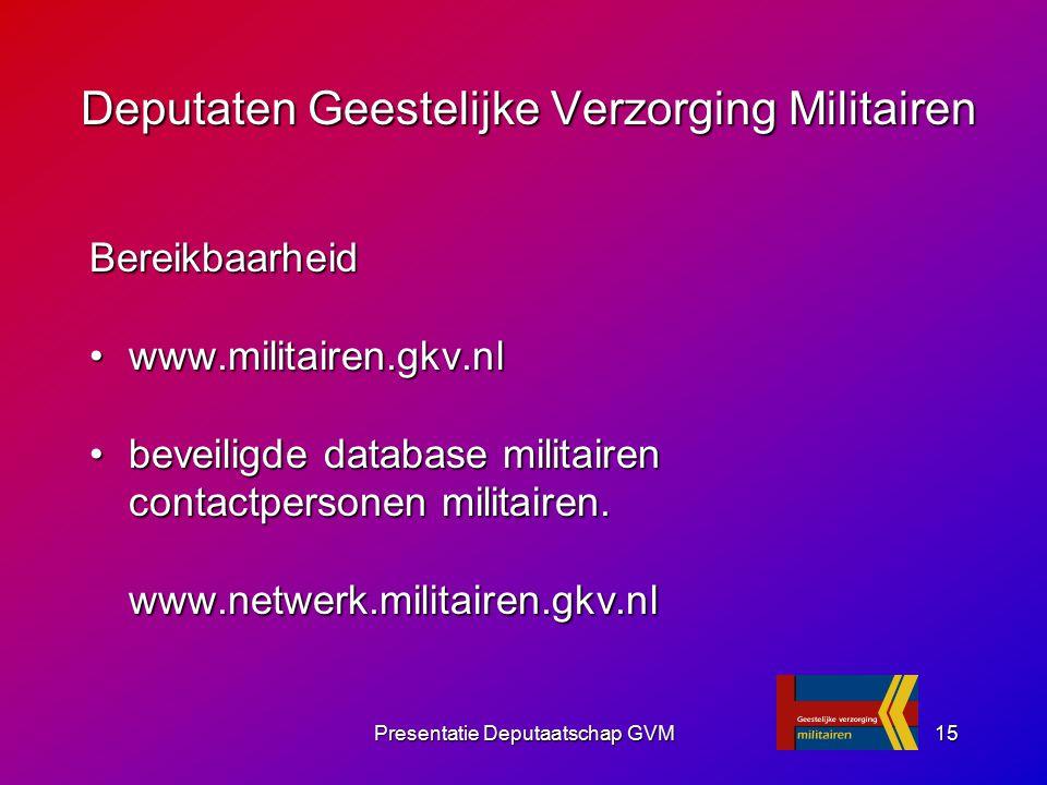 Presentatie Deputaatschap GVM15 Bereikbaarheid www.militairen.gkv.nlwww.militairen.gkv.nl beveiligde database militairen contactpersonen militairen.be