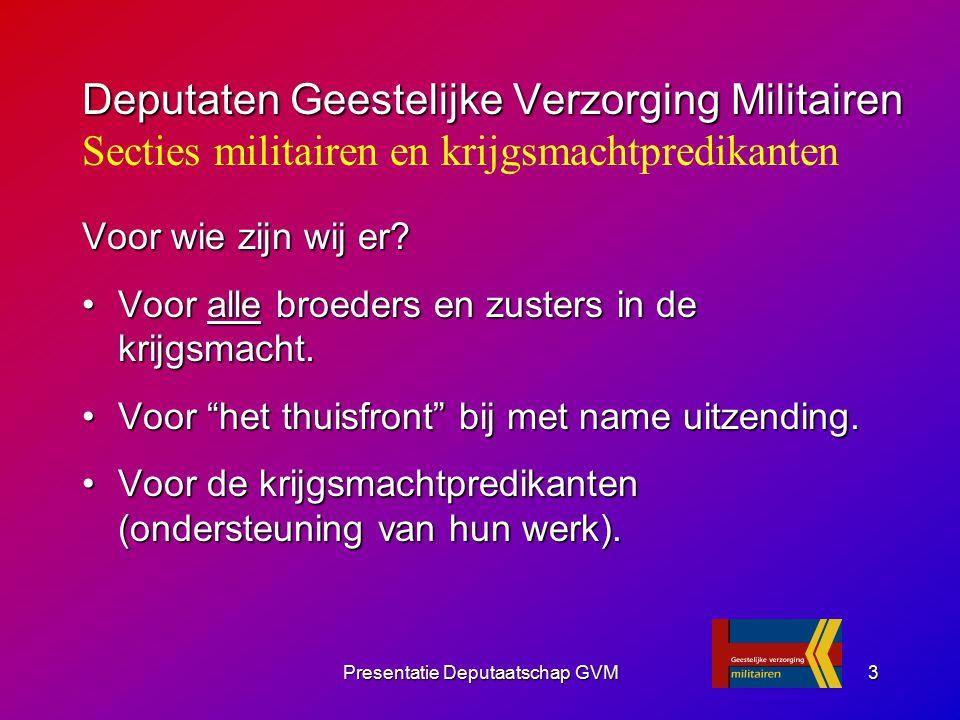 Presentatie Deputaatschap GVM3 Deputaten Geestelijke Verzorging Militairen Deputaten Geestelijke Verzorging Militairen Secties militairen en krijgsmac