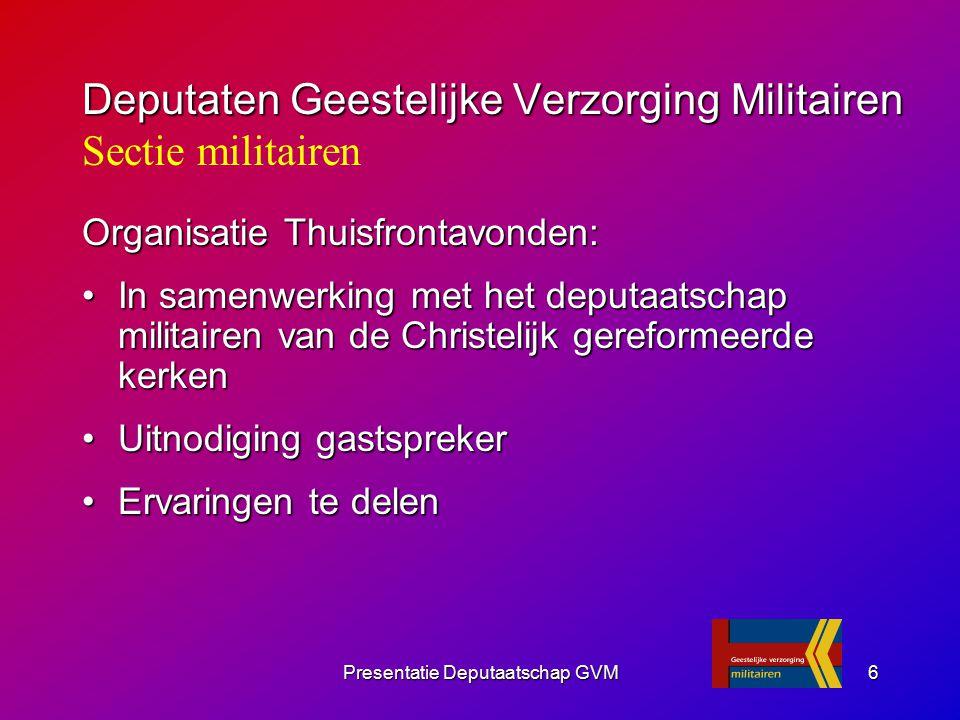 Presentatie Deputaatschap GVM6 Organisatie Thuisfrontavonden: In samenwerking met het deputaatschap militairen van de Christelijk gereformeerde kerken