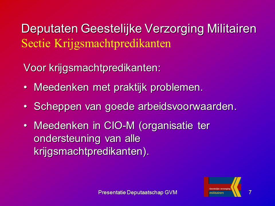 Presentatie Deputaatschap GVM7 Voor krijgsmachtpredikanten: Meedenken met praktijk problemen.Meedenken met praktijk problemen. Scheppen van goede arbe