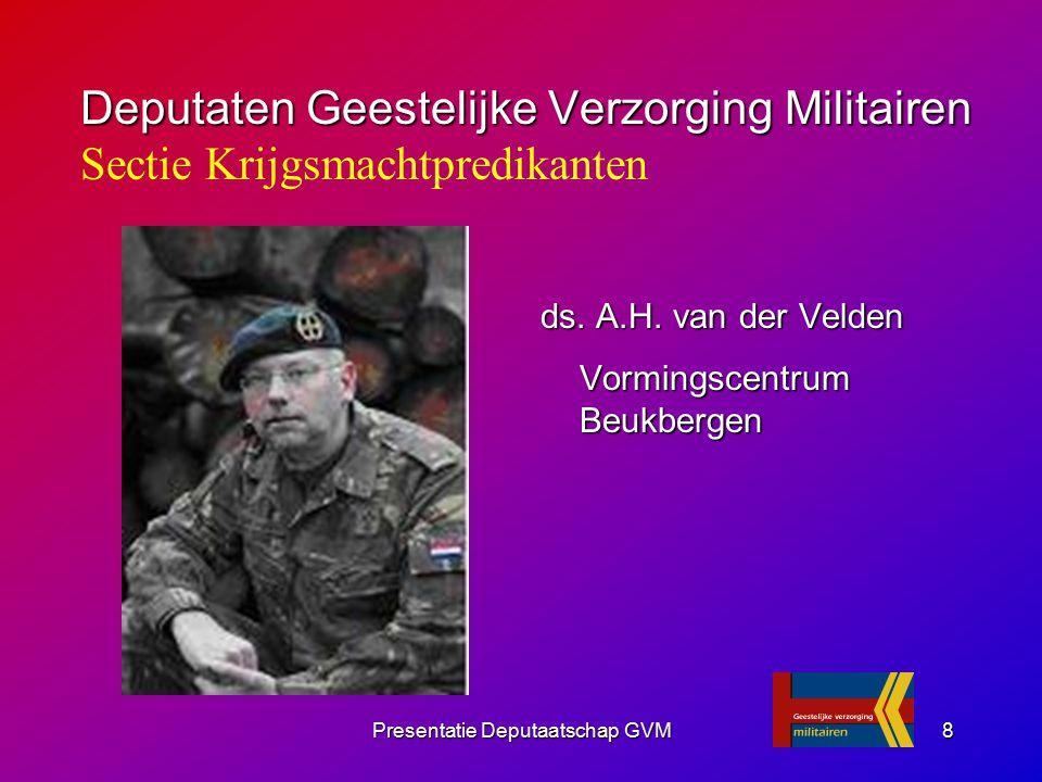 Presentatie Deputaatschap GVM8 ds. A.H. van der Velden Vormingscentrum Beukbergen Vormingscentrum Beukbergen Deputaten Geestelijke Verzorging Militair
