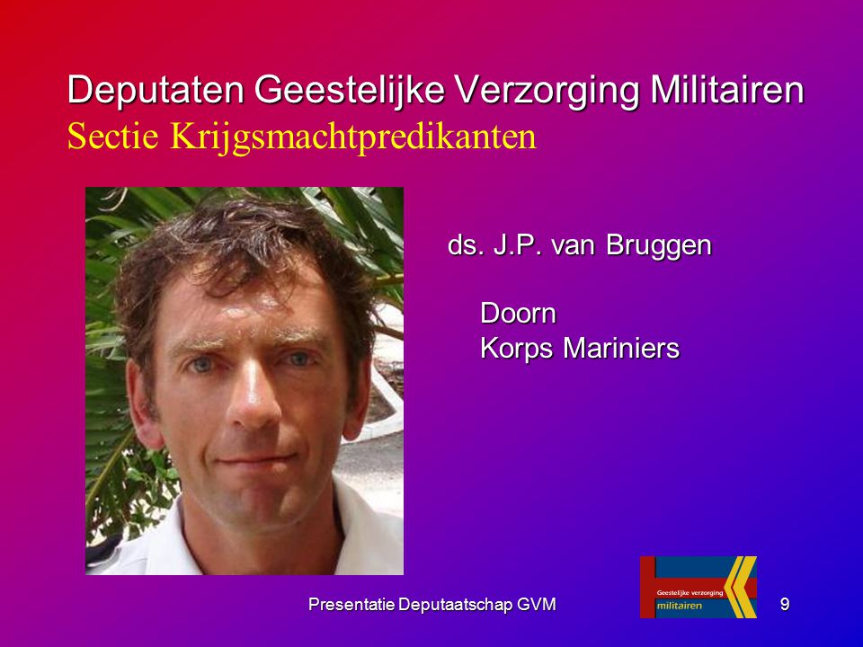 Presentatie Deputaatschap GVM9 ds. J.P. van Bruggen Doorn Korps Mariniers Deputaten Geestelijke Verzorging Militairen Deputaten Geestelijke Verzorging