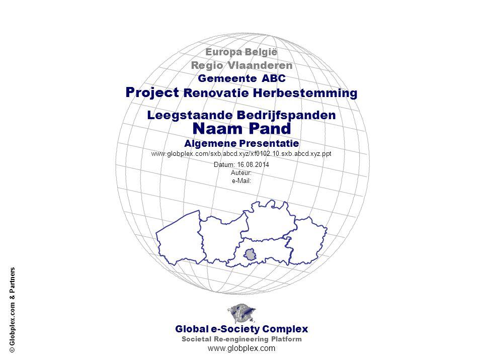 Global e-Society Complex Societal Re-engineering Platform www.globplex.com Europa België Regio Vlaanderen Gemeente ABC Project Renovatie Herbestemming Leegstaande Bedrijfspanden Algemene Presentatie www.globplex.com/sxb.abcd.xyz/xf0102.10.sxb.abcd.xyz.ppt Datum: 16.08.2014 Auteur: e-Mail: © Globplex.com & Partners Naam Pand