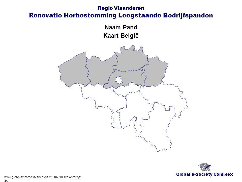 Global e-Society Complex Regio Vlaanderen Renovatie Herbestemming Leegstaande Bedrijfspanden Naam Pand www.globplex.com/sxb.abcd.xyz/xf0102.10.sxb.abcd.xyz.ppt Kaart België