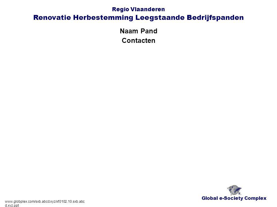 Global e-Society Complex Regio Vlaanderen Renovatie Herbestemming Leegstaande Bedrijfspanden Naam Pand www.globplex.com/sxb.abcd.xyz/xf0102.10.sxb.abc d.xyz.ppt Contacten