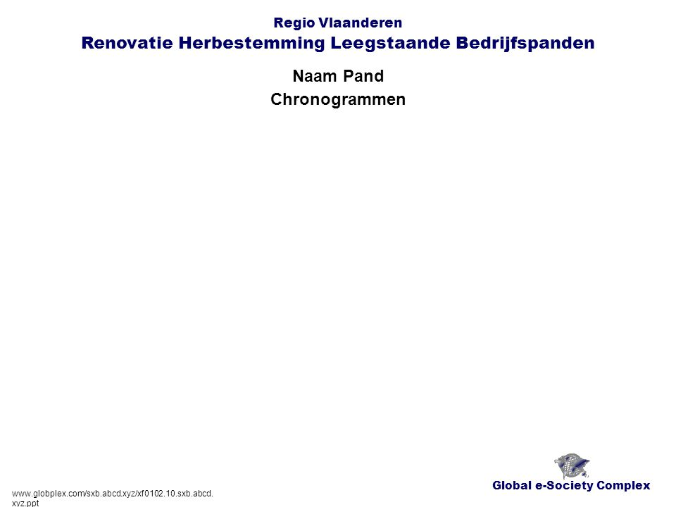 Global e-Society Complex Regio Vlaanderen Renovatie Herbestemming Leegstaande Bedrijfspanden Naam Pand www.globplex.com/sxb.abcd.xyz/xf0102.10.sxb.abcd.xyz.ppt Kaart Deelgemeene