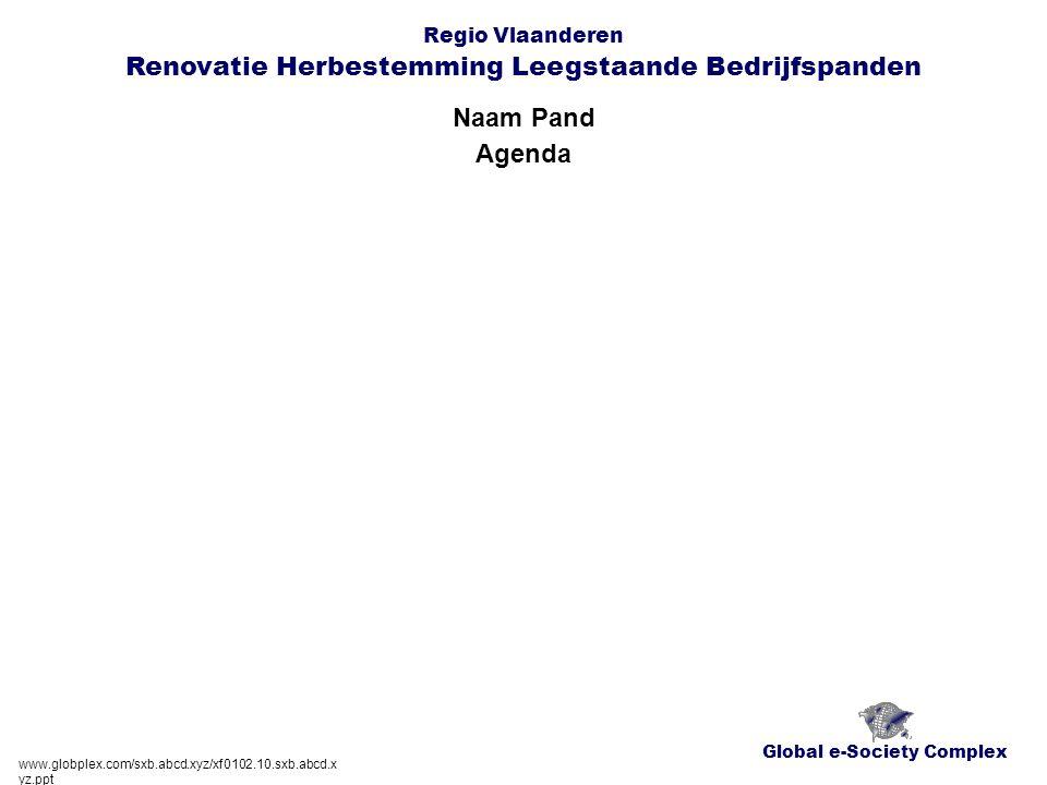 Global e-Society Complex Regio Vlaanderen Renovatie Herbestemming Leegstaande Bedrijfspanden Naam Pand www.globplex.com/sxb.abcd.xyz/xf0102.10.sxb.abcd.x yz.ppt Agenda