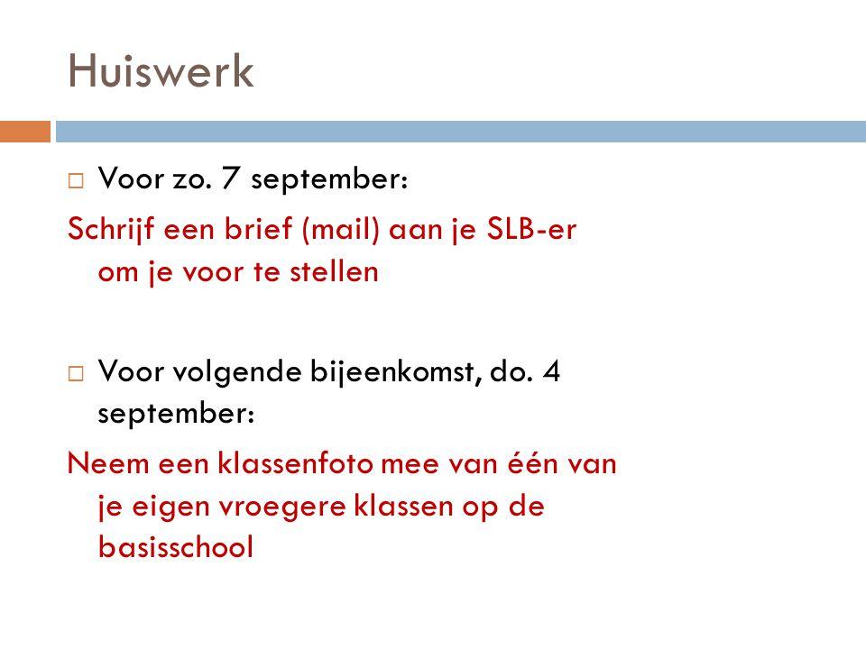 Huiswerk  Voor zo. 7 september: Schrijf een brief (mail) aan je SLB-er om je voor te stellen  Voor volgende bijeenkomst, do. 4 september: Neem een k