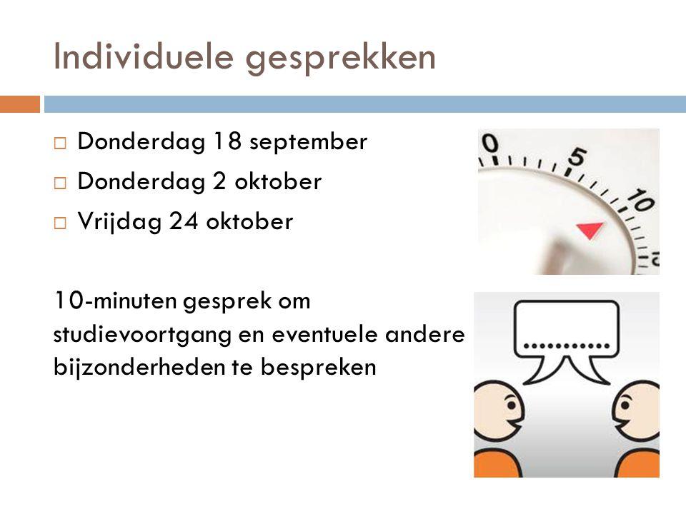 Individuele gesprekken  Donderdag 18 september  Donderdag 2 oktober  Vrijdag 24 oktober 10-minuten gesprek om studievoortgang en eventuele andere b